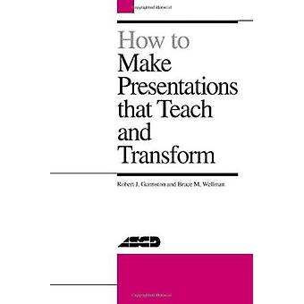 How to Make Presentations That Teach and Transform by Robert Garmston