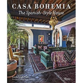 Casa Bohemia - The Spanish-Style House by Linda Leigh Paul - 978078932