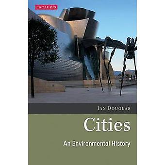 Cities - An Environmental History by Ian Douglas - 9781845117962 Book