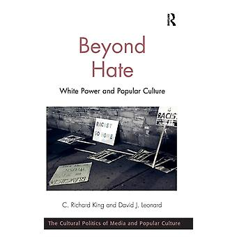 Beyond Hate: White Power and Popular Culture (The Cultural Politics of Media and Popular Culture) (Hardcover) by King C. Richard Leonard David J.