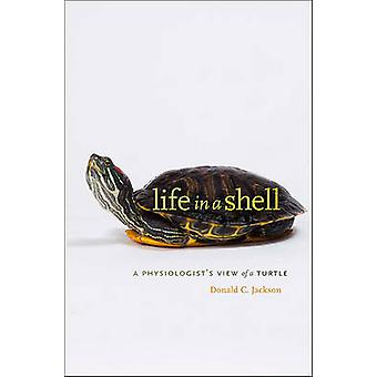 Life in a Shell - A Physiologist's View of a Turtle by Donald C. Jacks