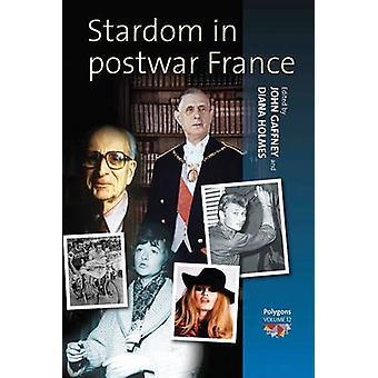 Stardom in Postwar France by John Gaffney - Diana Holmes - 9780857451