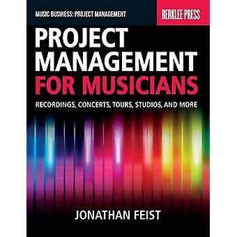 Project Management for Musicians - Recordings - Performances - Tours -