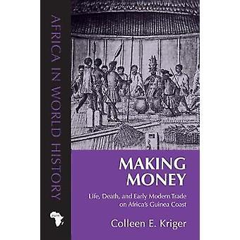 Tjäna pengar - liv - död- och tidig Modern handel på Afrikas Guine