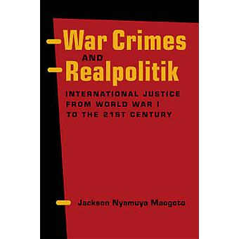 War Crimes and Realpolitik - International Justice from World War I to