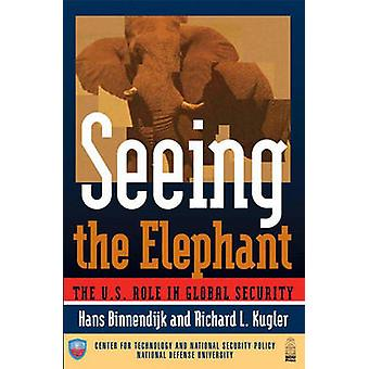 Seeing the Elephant - The U.S. Role in Global Security by Hans Binnend