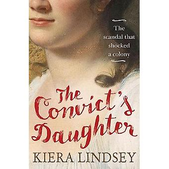 The Convict's Daughter - The Scandal That Shocked a Colony by Kiera Li