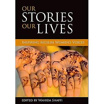 Our Stories - Our Lives - Inspiring Muslim Women's Voices by Wahida Sh
