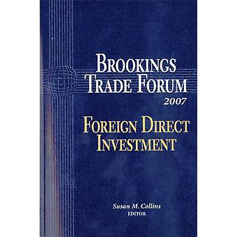Brookings Trade Forum 2007 - Foreign Direct Investment by Susan M. Col