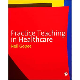 Practice Teaching in Healthcare by Neil Gopee - 9781848601352 Book