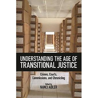 Understanding the Age of Transitional Justice - Crimes - Courts - Comm