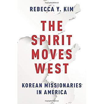 Der Geist bewegt sich West: Koreanische Missionare In Amerika