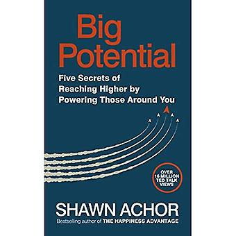 Big Potential: Five Secrets � of Reaching Higher by Powering Those Around You