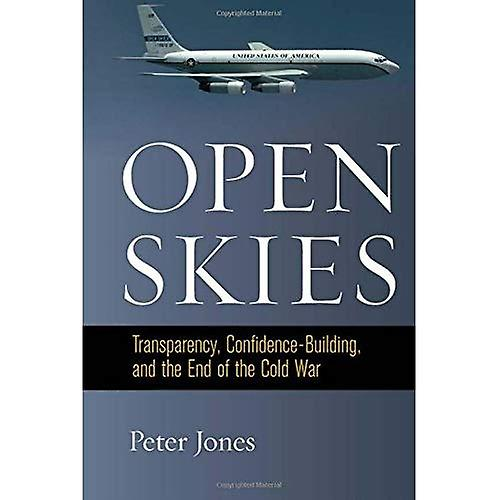 Open Skies  Transparency, Confidence-Building, and the End of the Cold War