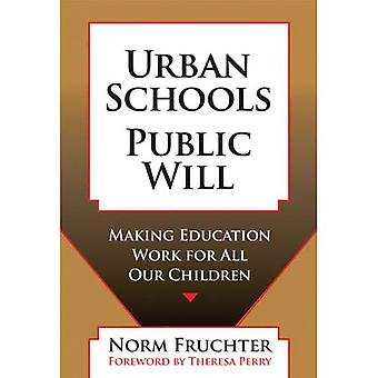 Urban Schools, Public Will: Making Education Work for All Our Children