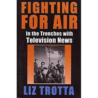 Fighting for Air : In the Trenches with Television News