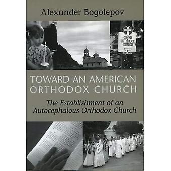 Toward an American Orthodox Church : The Establishment of an Autocephalous Church