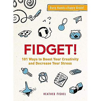 Fidget!: 101 Ways to Boost� Your Creativity and Decrease Your Stress