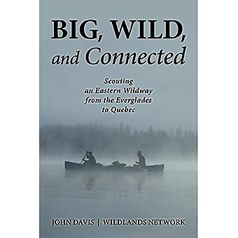 Big, Wild, and Connected: Scouting an Eastern Wildway, from the Everglades to Quebec
