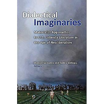 Dialectical Imaginaries: Materialist Approaches to U.S. Latino/a Literature in� the Age of Neoliberalism (Class : Culture)