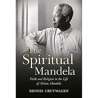 The Spiritual Mandela: Faith and Religion in the Life of Nelson Mandela