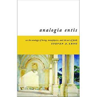 Analogia rzten auf die Analogie des Seins Metaphysik und der Akt des Glaubens von Long & Steven