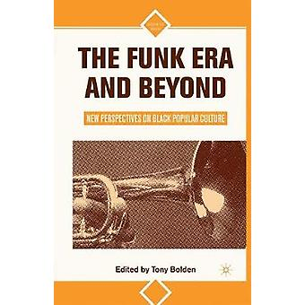 The Funk Era and Beyond New Perspectives on Black Popular Culture by Bolden & Tony
