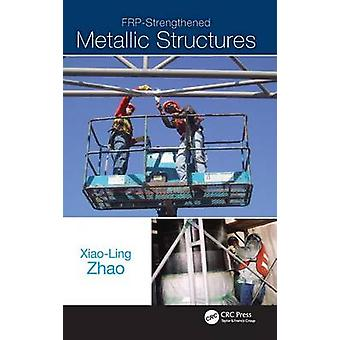 FRPStrengthened Metallic Structures by Zhao & XiaoLing