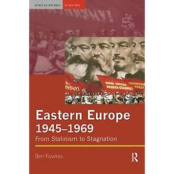 Eastern Europe 19451969 From Stalinism to Stagnation by Fowkes & Ben