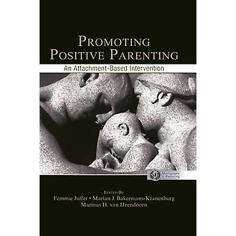 Promoting Positive Parenting An AttachmentBased Intervention by Juffer & Femmie