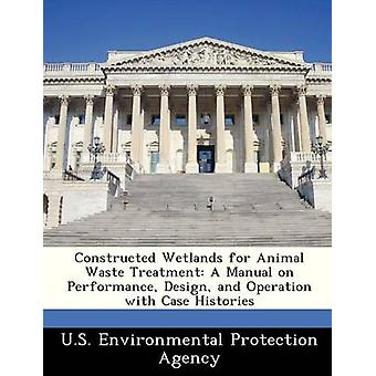 Constructed Wetlands for Animal Waste Treatment A Manual on Performance Design and Operation with Case Histories by U.S. Environmental Protection Agency