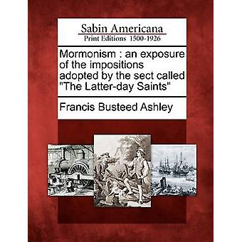 Mormonism  an exposure of the impositions adopted by the sect called The Latterday Saints by Ashley & Francis Busteed