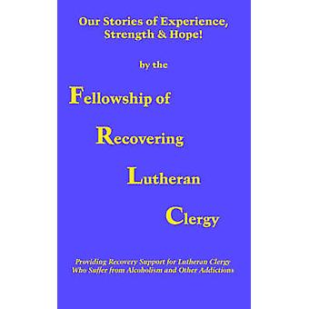 Our Stories of Experience Strength  Hope by Fellowship of Recovering Lutheran Clergy