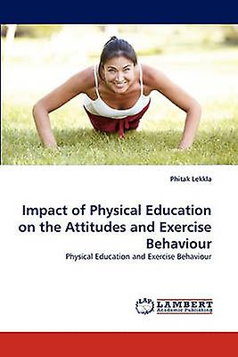 Impact of Physical Education on the Attitudes and Exercise Behaviour by Lekkla & Phitak