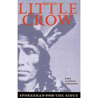 Little Crow - Spokesman for the Sioux by Gary Clayton Anderson - 97808
