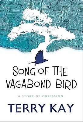 Song of the Vagabond Bird - A Story of Obsession by Terry Kay - 978088