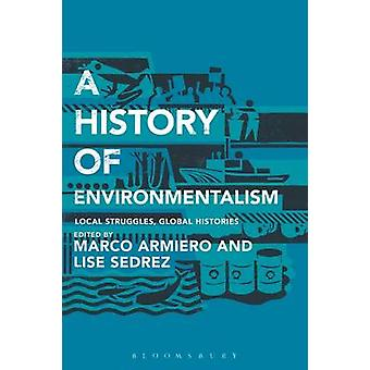 A History of Environmentalism - Local Struggles - Global Histories by