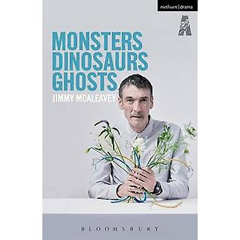 Monsters - Dinosaurs - Ghosts by Jimmy McAleavey - 9781474266802 Book
