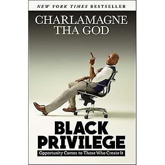 Black Privilege - Opportunity Comes to Those Who Create It by Charlama