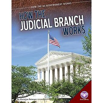 How the Judicial Branch Works by Christine Petersen - 9781624036361 B