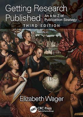 Getting Research Published - An A-Z of Publication Strategy (3rd Revis