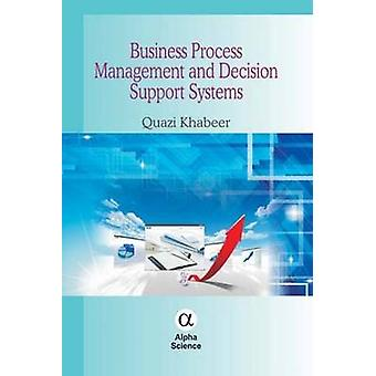 Business Process Management and Decision Support Systems by Quazi Kha