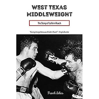 West Texas Middleweight: The Story of LaVern Roach (Sport in the American West)