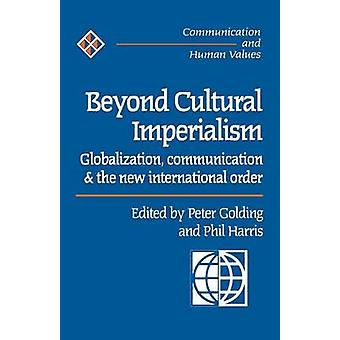 Beyond Cultural Imperialism Globalization Communication and the New International Order by Harris & Phil