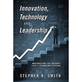 Innovationsteknologi og leder observationer og indsigt fra en teknologi veteran af Smith & Stephen R.