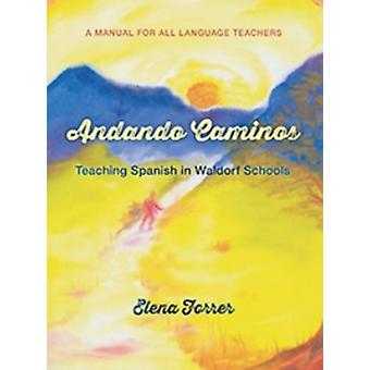 Andando Caminos: Teaching Spanish in Waldorf Schools (Paperback) by Forrer Elena