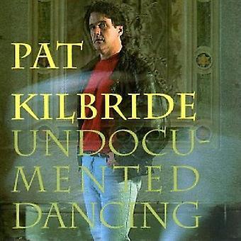 Pat Kilbride - Undocumented Dancing [CD] USA import