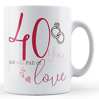 40 Years and Still full of Love - Anniversary - Printed Mug