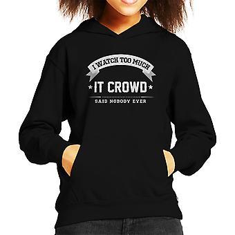 I Watch Too Much IT Crowd Said Nobody Ever Kid's Hooded Sweatshirt