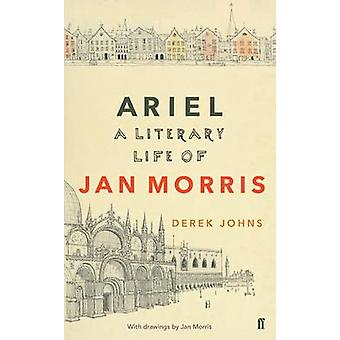 Ariel - A Literary Life of Jan Morris by Derek Johns - 9780571331635 B